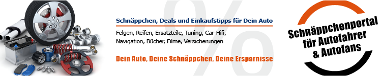 Auto und Tuning Schn�ppchen, Deals und Einkaufstipps f�r Autofahrer und Autofans